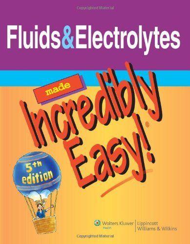 Fluids & Electrolytes Made Incredibly Easy! (Incredibly Easy! Series®), http://www.amazon.com/dp/1608312909/ref=cm_sw_r_pi_awdm_U-edtb0Q5AJ8J