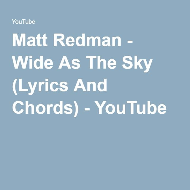 Matt Redman - Wide As The Sky (Lyrics And Chords) - YouTube | My ...