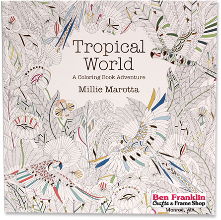Coloring Book For Adults Tropical World By Millie Marotta Available At Our Ben Franklin