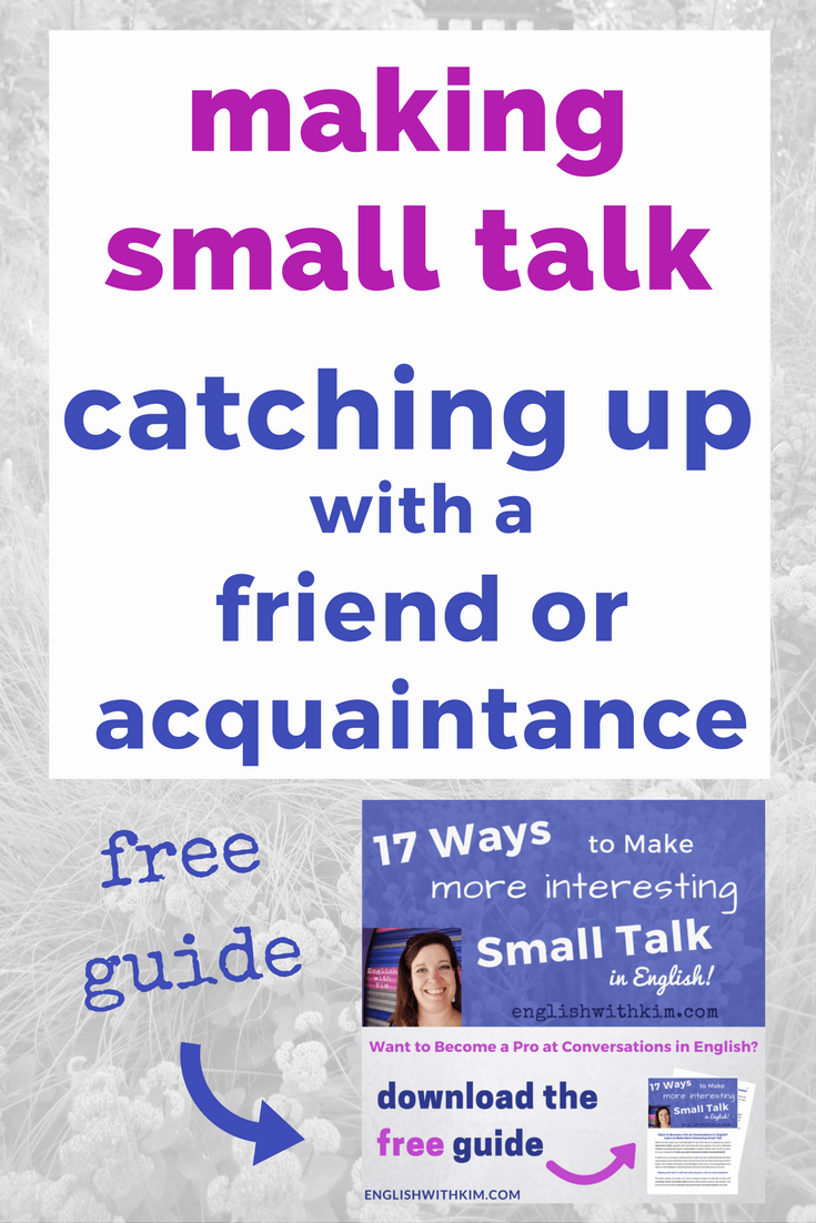 Making small talk and catching up with a friend or acquaintance learn useful phrases for greeting making small talk and ending a conversation with a kristyandbryce Image collections
