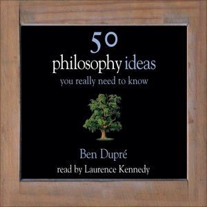 50 Philosophy Ideas You Really Need to Know (Unabridged) (Unabridged  Nonfiction) by Ben Dupré