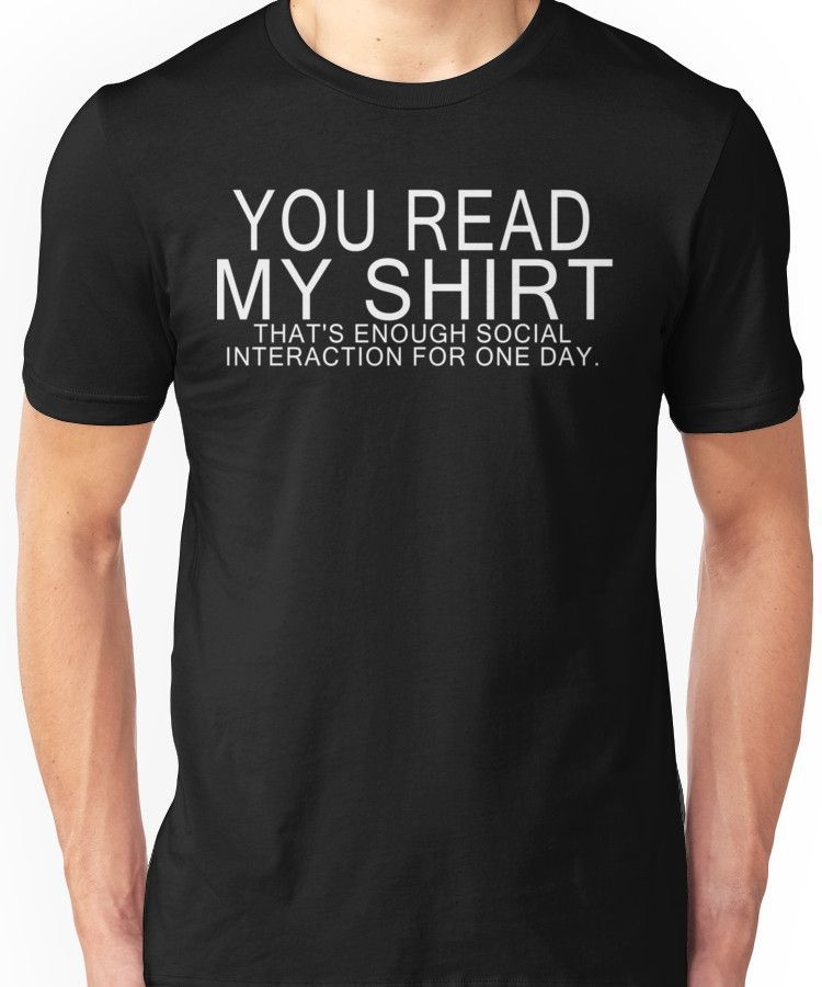 d3c3267cef69f You read my shirt that's enough social interaction for one day Funny ...