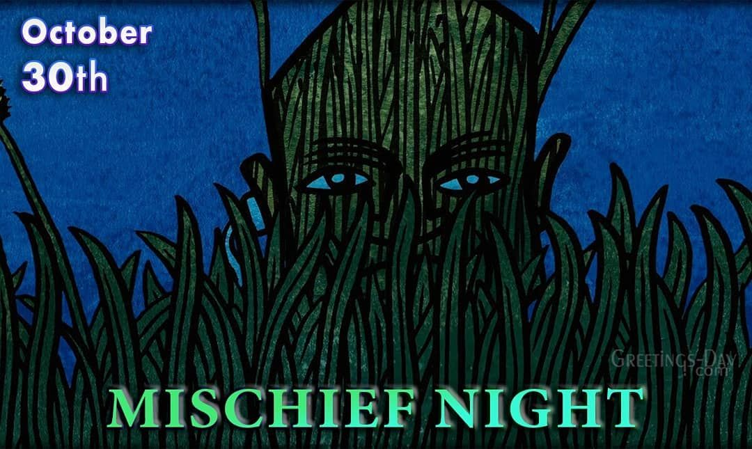 Mischief Night Mischief Night Is Today Errrr Tonight It Is An Evening When People Traditionally Participated In Harmless Please Mischief We Stress Harmles V 2020 G