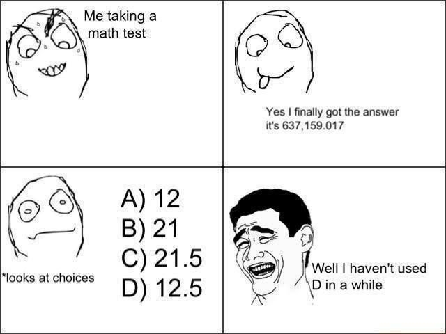xD This is me in every math test !