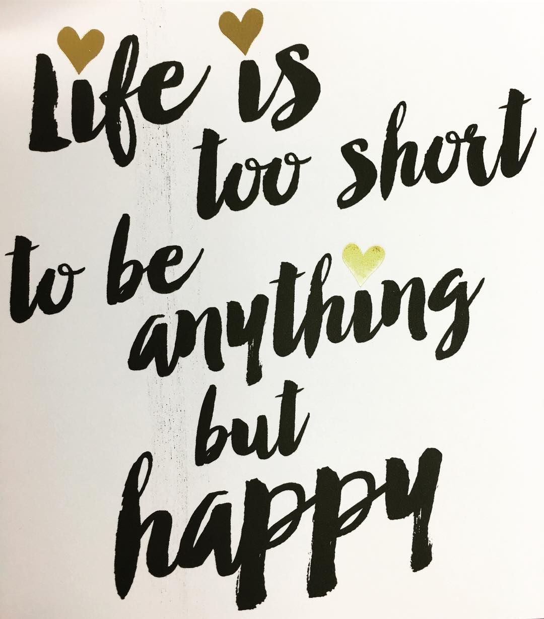 Life Is Too Short To Be Anything But Happy Have A Fun And Happy New