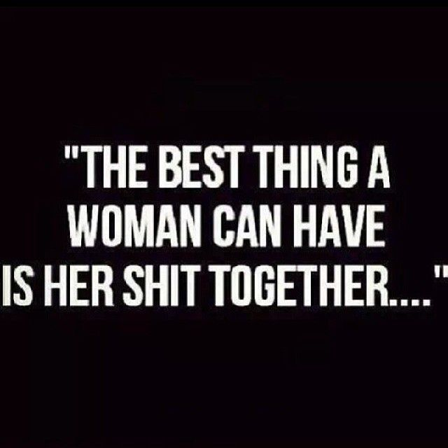 The best thing a woman can have is her shit together