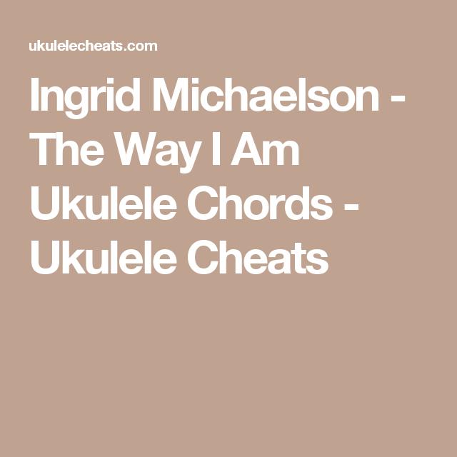 Ingrid Michaelson The Way I Am Ukulele Chords Ukulele Cheats