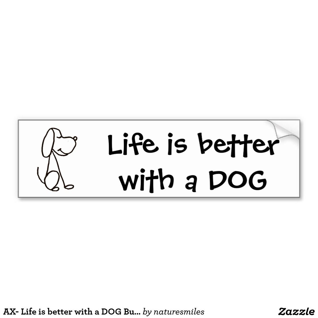 Ax Life Is Better With A Dog Bumper Sticker Zazzle Com Dog Bumper Stickers Bumper Stickers Life Is Good [ 1104 x 1104 Pixel ]