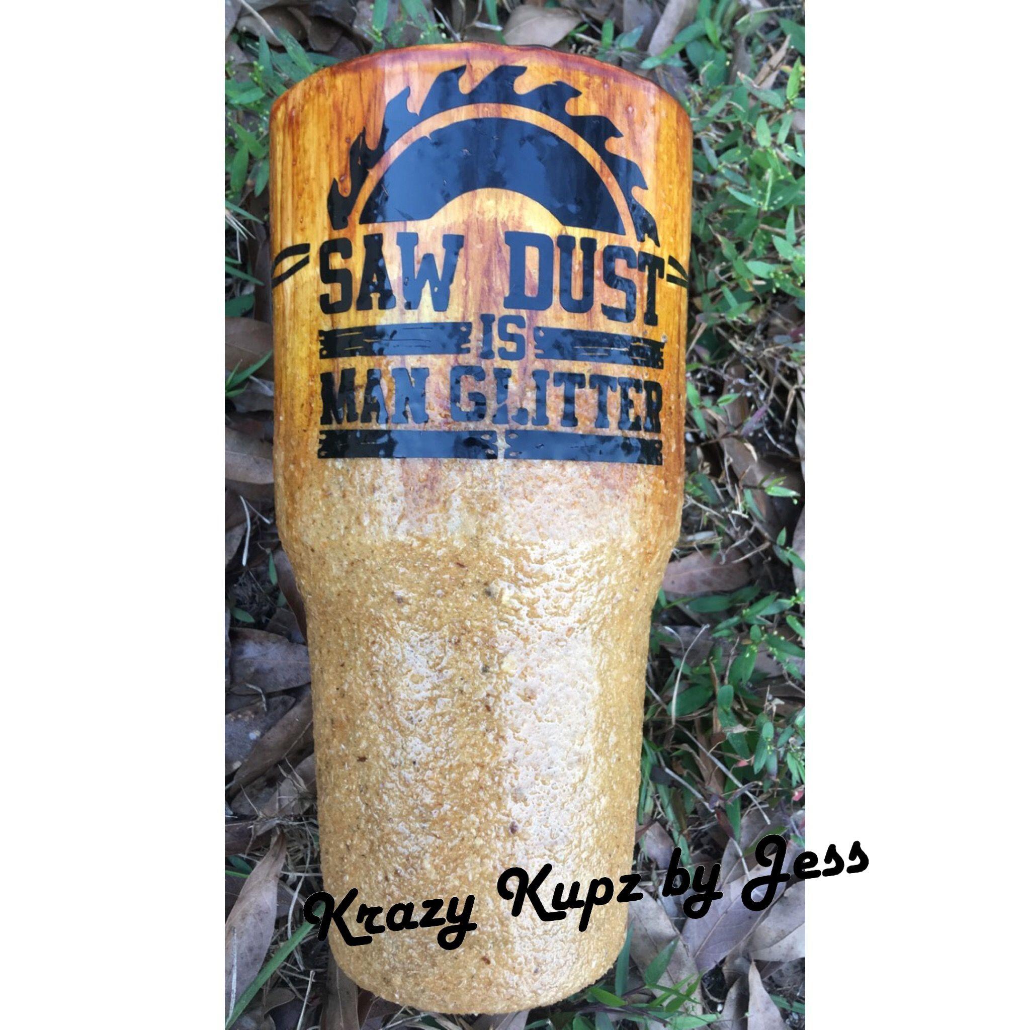 Saw Dust Is Man Glitter Krazykupzbyjess Sawdustismanglitter Sawdust Love Like Ozarktrailtumbler Ozarkt Tumbler Cups Diy Custom Tumbler Cups Diy Tumblers