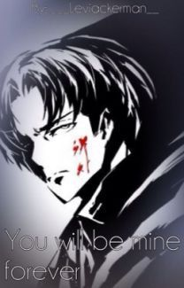 You will be mine forever Yandere! Levi X Reader - Wattpad | Attack