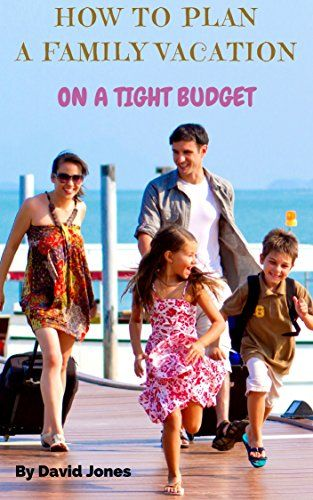 How To Plan A Family Vacation On A Tight Budget. By David…