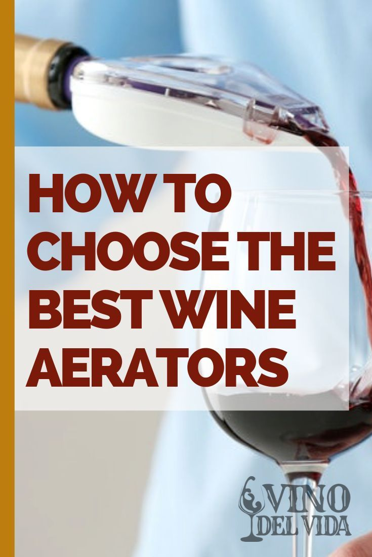 Wine Aerators 101 What To Look For In 2020 Wine Aerator Pourer Vinturi Wine Aerator Wine Aerators