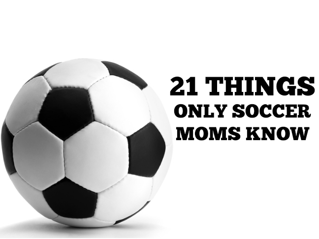 21 Things Only Soccer Moms Know Soccer Mom Quotes Soccer Mom Quotes Funny Soccer Moms Humor