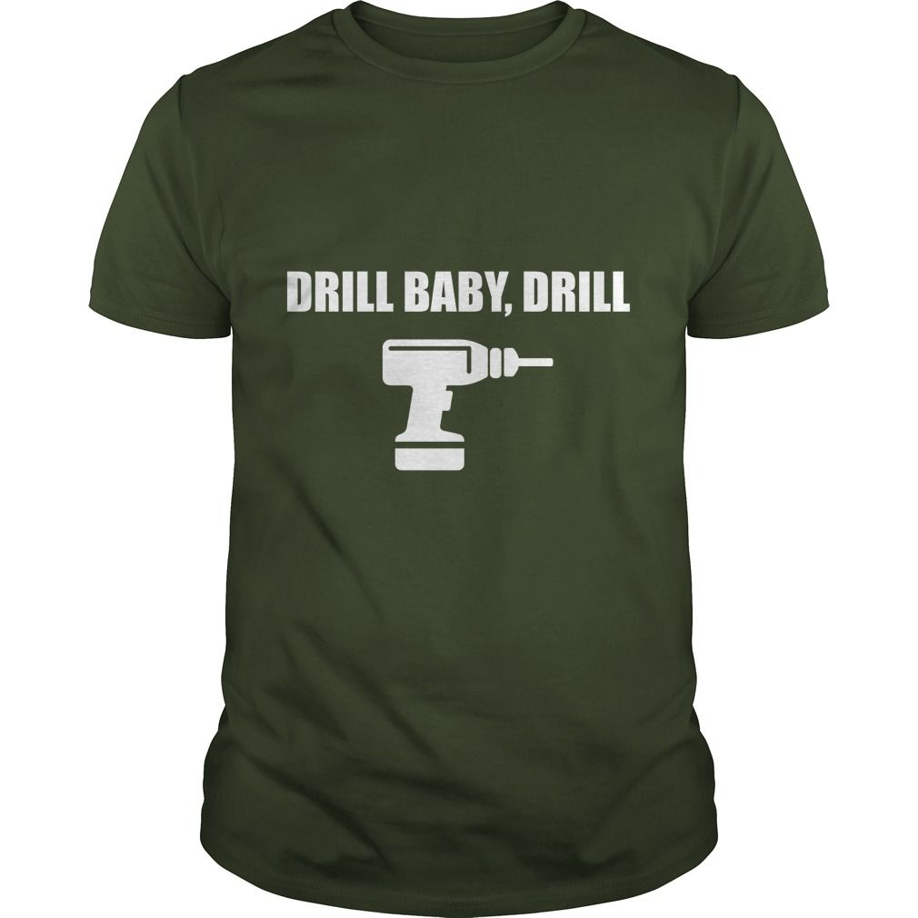 Drill Baby, Drill T-Shirt #gift #ideas #Popular #Everything #Videos #Shop #Animals #pets #Architecture #Art #Cars #motorcycles #Celebrities #DIY #crafts #Design #Education #Entertainment #Food #drink #Gardening #Geek #Hair #beauty #Health #fitness #History #Holidays #events #Home decor #Humor #Illustrations #posters #Kids #parenting #Men #Outdoors #Photography #Products #Quotes #Science #nature #Sports #Tattoos #Technology #Travel #Weddings #Women