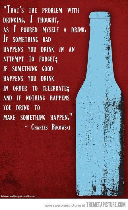 Urm yeah :P    | Life Quotes | Charles bukowski quotes, Drinking