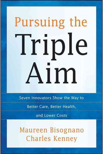 Pursuing the Triple Aim: Seven Innovators Show the Way to Better Care, Better Health, and Lower Costs - Shares compelling stories that are emerging in locations ranging from Pittsburgh to Seattle, from Boston to Oakland, focused on topics including improving quality and lowering costs in primary care; setting challenging goals to control chronic disease with notable outcomes; leveraging employer buying ...