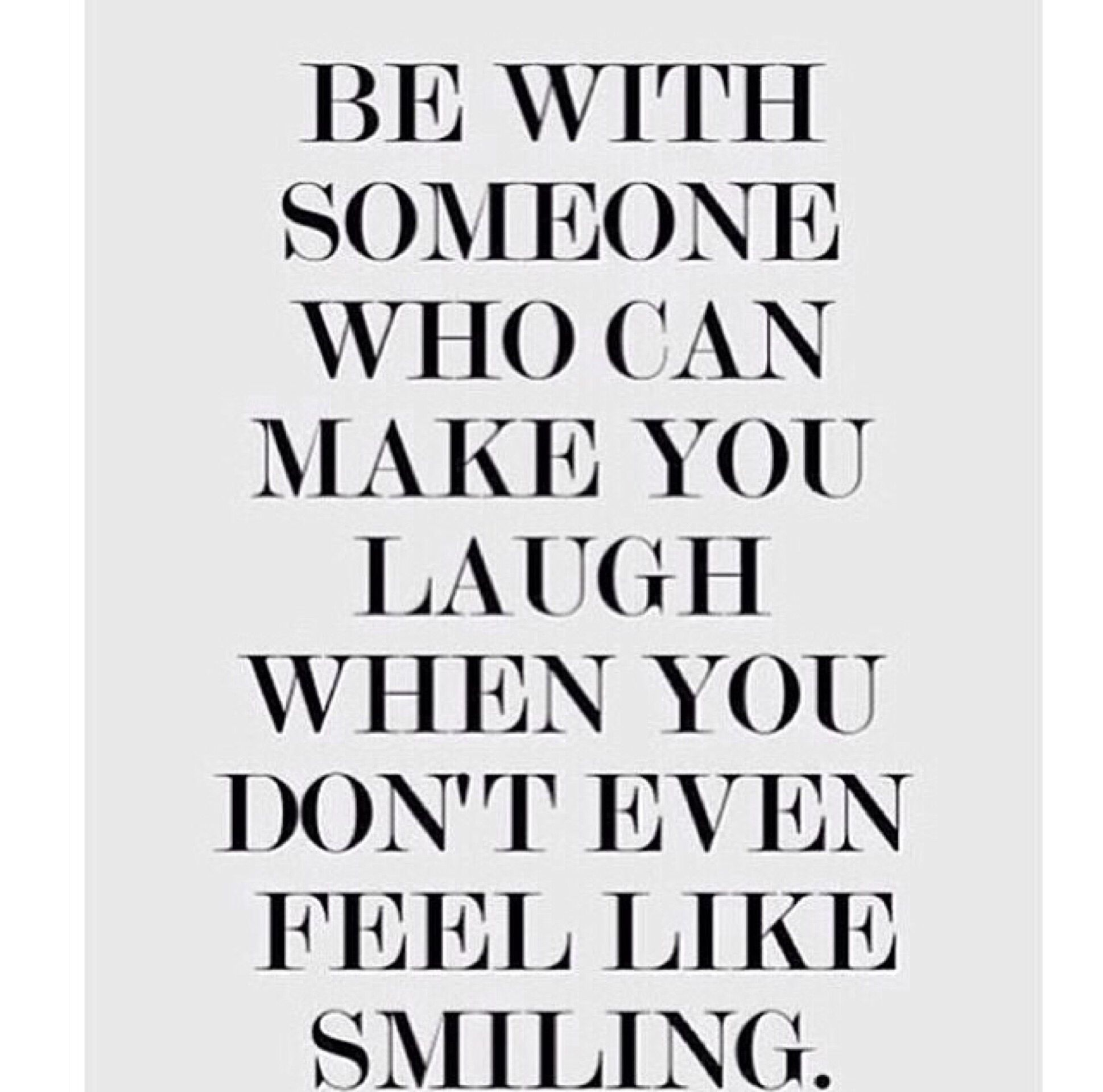 It Says Something About A Person Who Can Make You Laugh When You Don T Even Feel Like A Glimmer Of A Smile Words Quotes Quotes To Live By