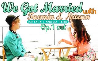 [Vietsub] We Got Married #Taemin & #Naeun Ep 1
