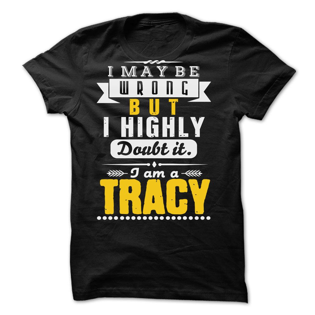 I May Be Wrong But I Highly Doubt It... TRACY - 99 Cool Shirt !