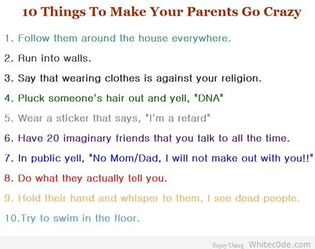10 Things To Do To Make Your Parents Go Crazy Humor