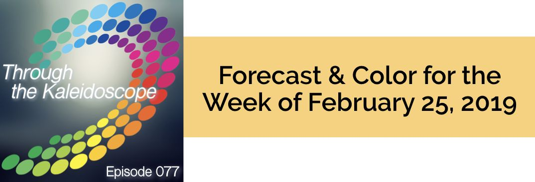 Ep 77 Forecast For The Week Of February 25 2019 Color Of The