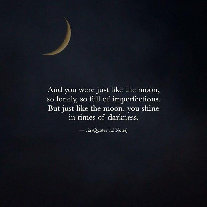 Und du warst so einsam wie der Mond, so voller Unvollkommenheiten. Aber genau wie ...  #einsam #genau #unvollkommenheiten #voller #warst