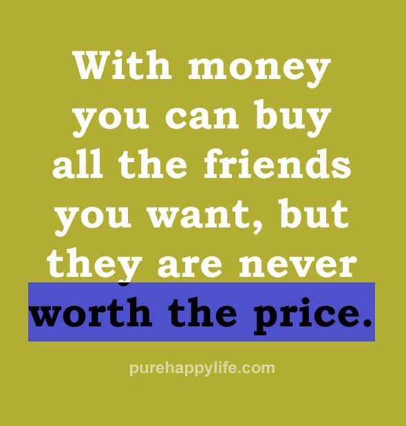 Money And Friends Quotes: With Money You Can Buy All The Friends...more On