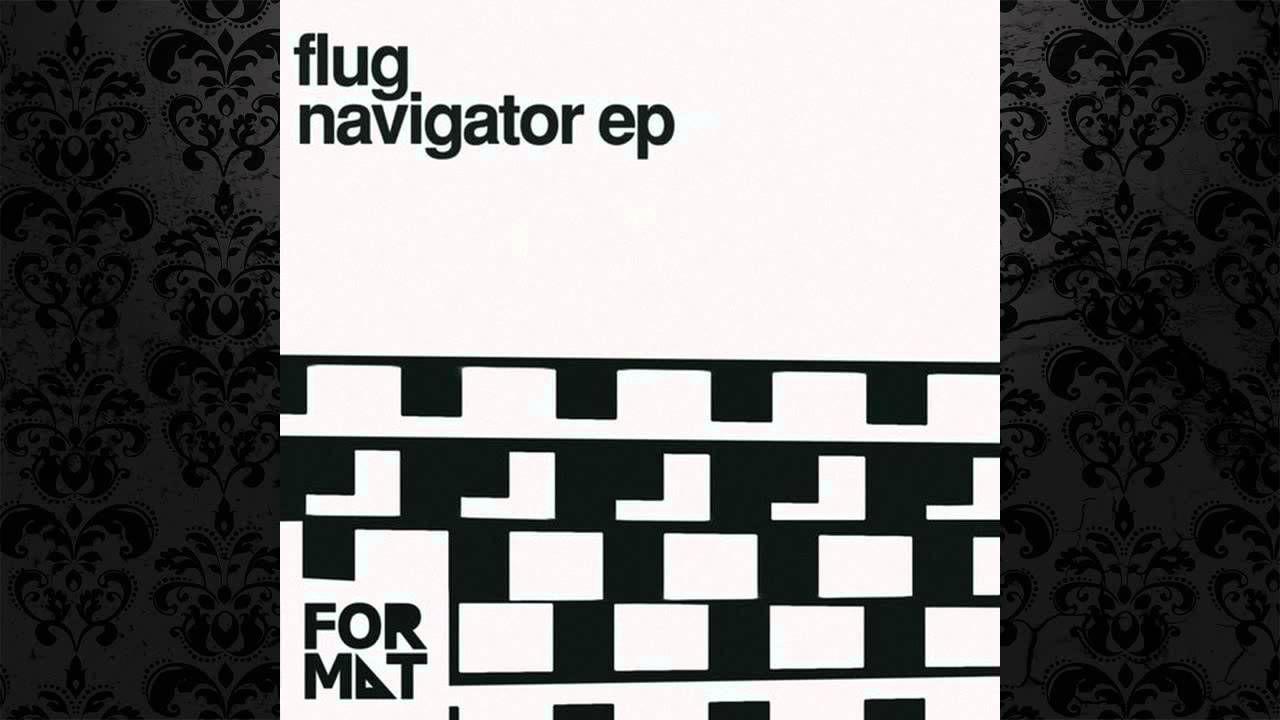 Flug - Navigator (Original Mix) [FORMAT RECORDS]