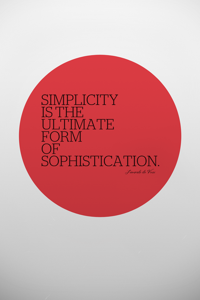 Simplicity is the ultimate form of sophistication. -Leonardo Da ...