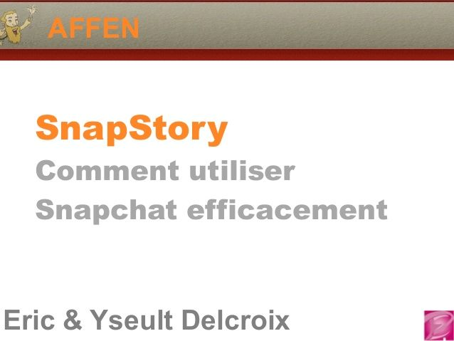 Eric & Yseult Delcroix AFFEN SnapStory Comment utiliser Snapchat efficacement #Snapchat