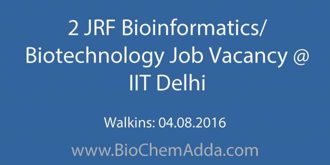 First Class Degree 2 Jrf Bioinformaticsbiotechnology Job Vacancy  Iit Delhi .