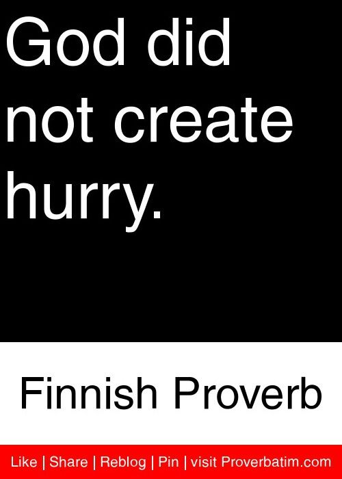 God did not create hurry. - Finnish Proverb #proverbs #quotes