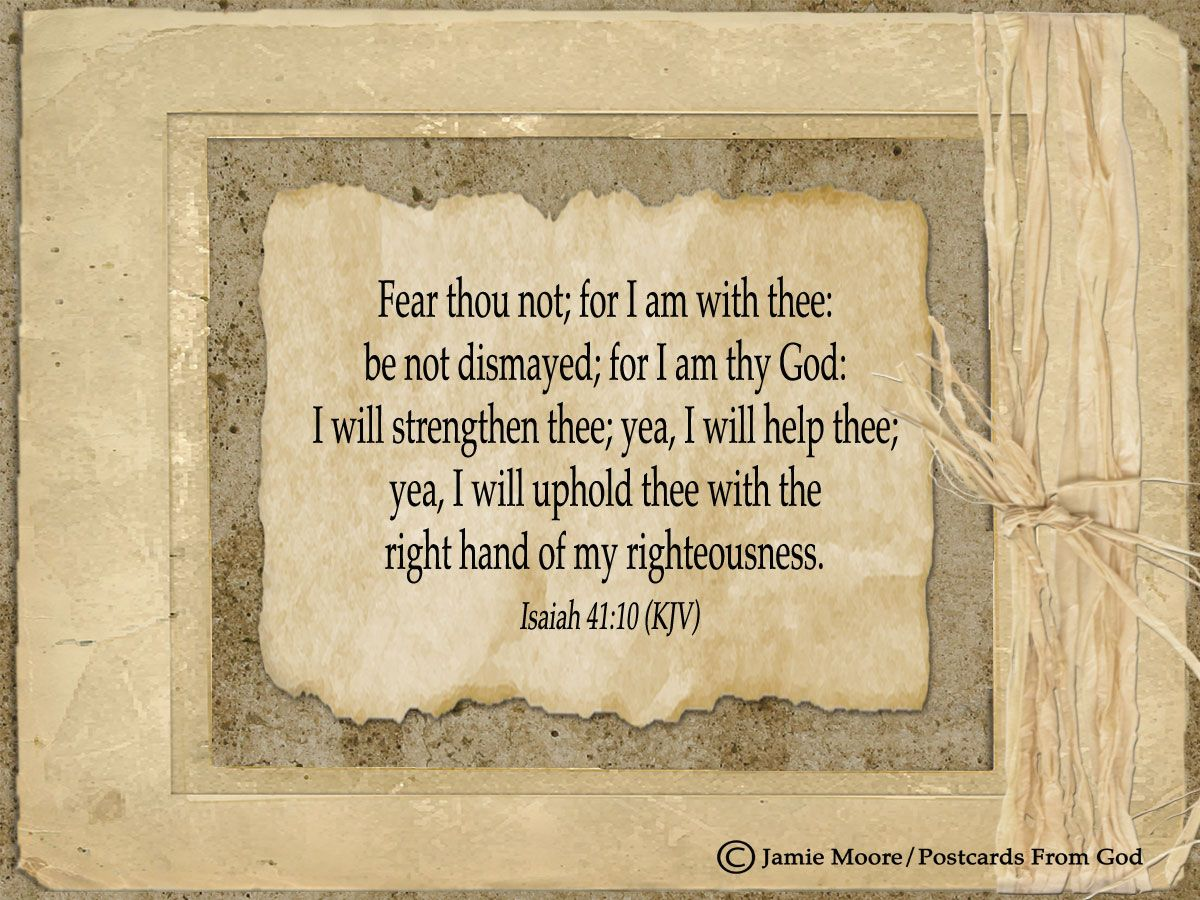 Fear not, I am with thee, O be not dismayed, For I am thy God and ...
