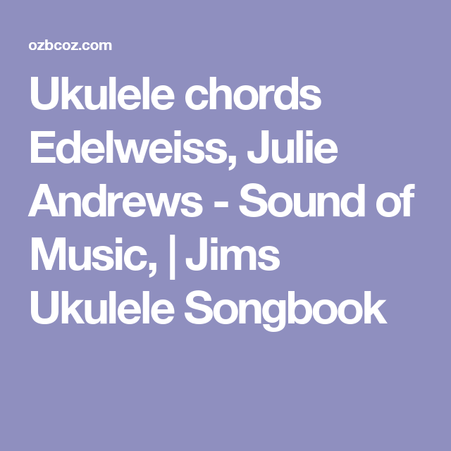 Ukulele Chords Edelweiss Julie Andrews Sound Of Music Jims