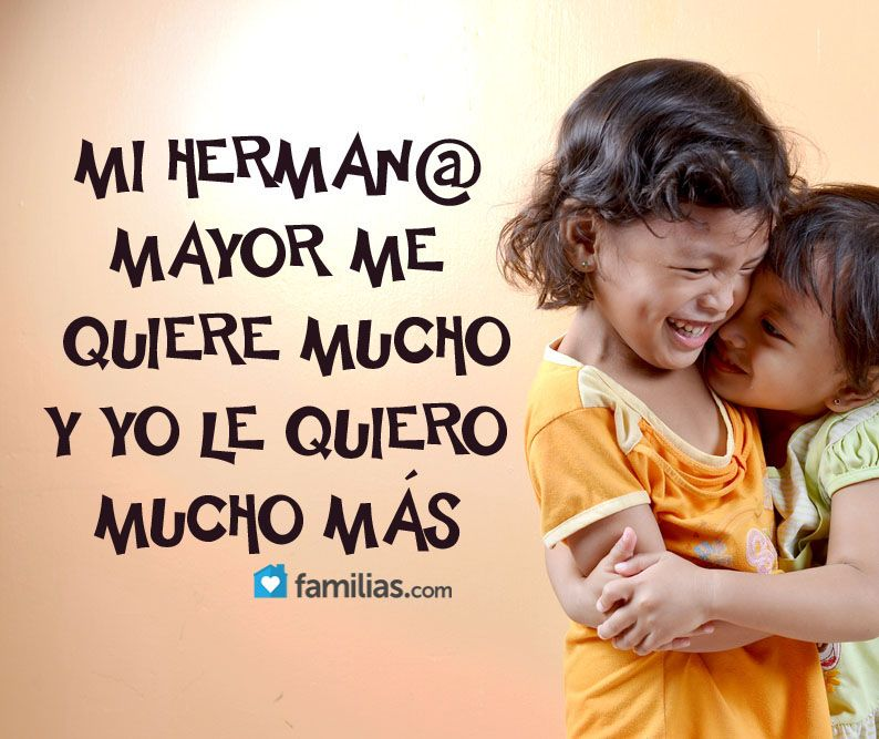 Mi Hermano Mayor Me Quiere Mucho Frases De Hermanas