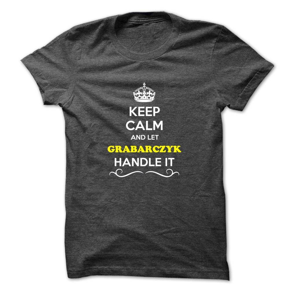 [Hot tshirt name printing] Keep Calm and Let GRABARCZYK Handle it Coupon Today Hoodies, Tee Shirts