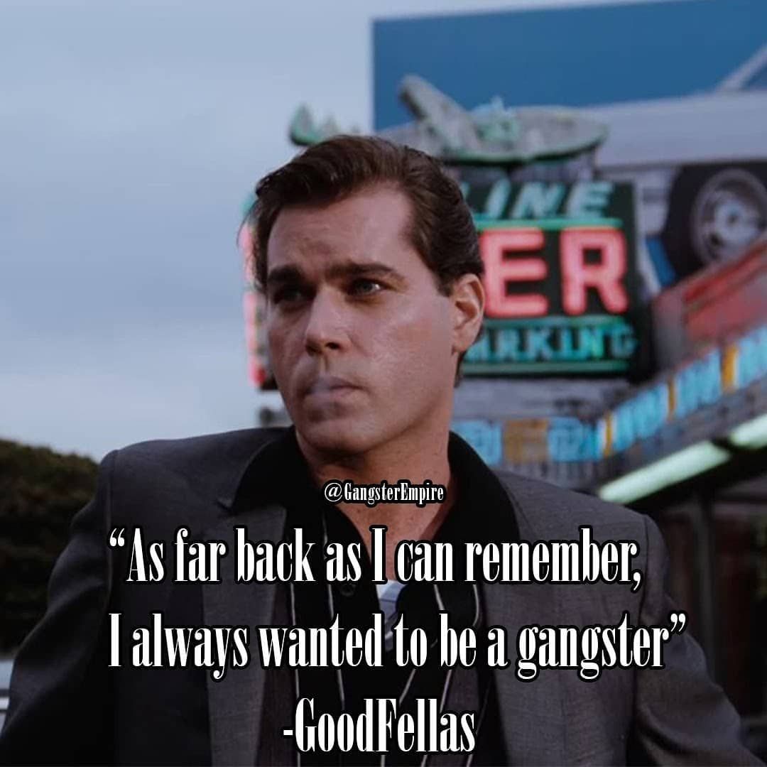 As Far Back As I Can Remember I Always Wanted To Be A Gangster Goodfellas Motivation Motivational Goodfellas Quotes Goodfellas Thug Quotes