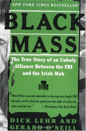 Bestseller Books Online Black Mass: The True Story of an Unholy Alliance Between the FBI and the Irish Mob Dick Lehr, Gerard O'Neill $10.65  - http://www.ebooknetworking.net/books_detail-0060959258.html