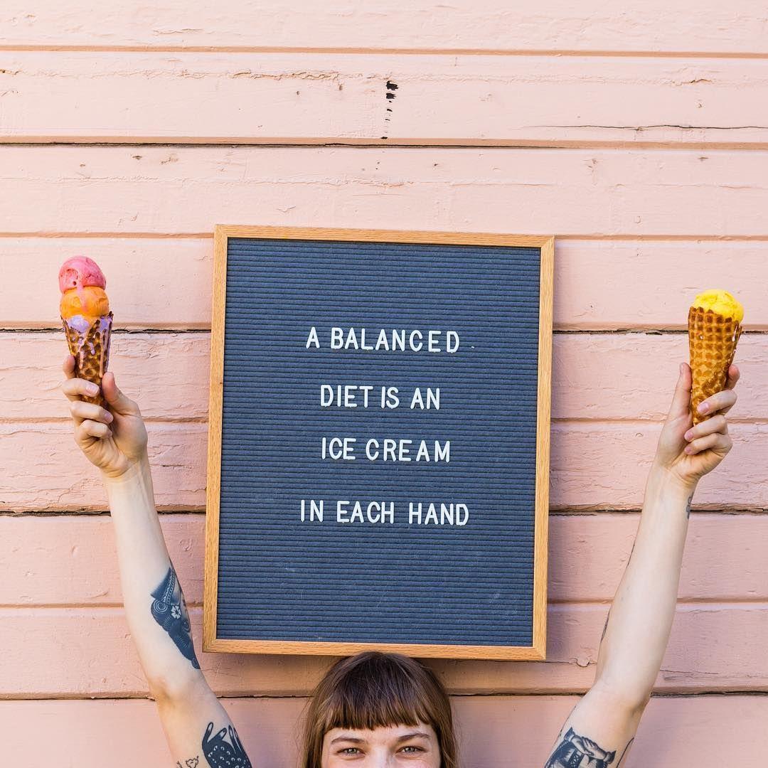 A Balanced Diet Is An Ice Cream Cone In Each Hand