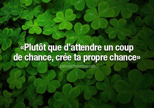 Coup De Chance plutôt que d'attendre un coup de chance, crée ta propre chance