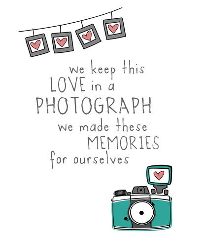 """""""We keep this love in a photograph, we made these memories for ourselves."""" Photograph - Ed Sheeran"""