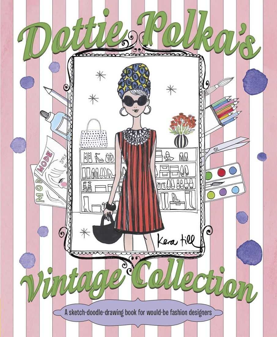 Dottie Polka S Vintage Collection A Book For Budding Fashion Designers About Hot Trends Tips On Sketching And Doodle Drawings Vintage Collection Sketch Book