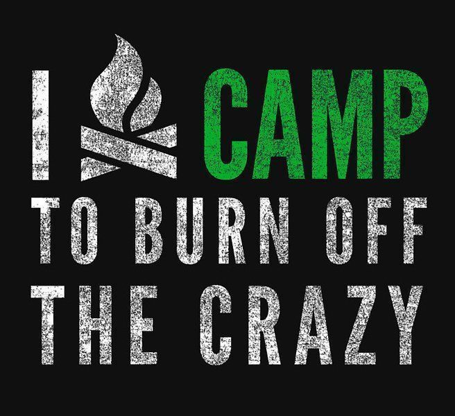 I Camp To Burn Off The Crazy And 27 Camping Memes That Will Make You Want To Go Camping Right Now Camping Memes C Camping Memes Camping Quotes Camping Hacks