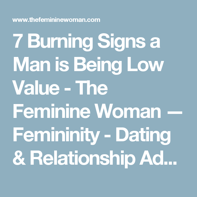 7 Burning Signs a Man is Being Low Value - The Feminine