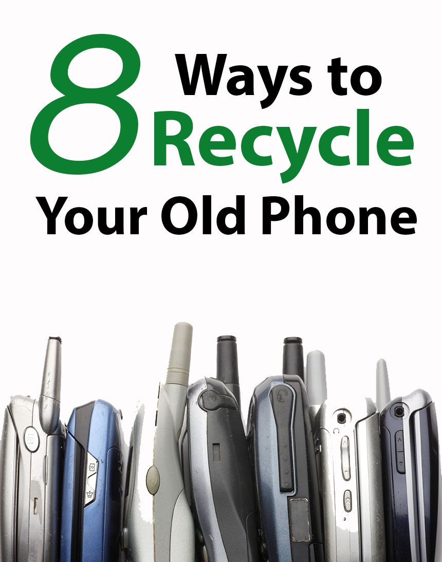 8 Ways To Recycle Your Old Smartphone Recycling Smartphone Old Phone