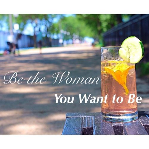 """Be the Woman You Want to Be"" #QOTD #SOCIAL #Chicago #SOCIALEnjoyments #Quote #Fitness #Health #Cocktails"