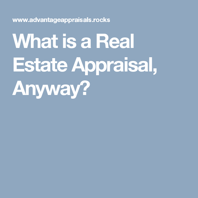 What is a Real Estate Appraisal, Anyway? Appraisal, Real