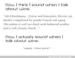 How I think I sound when I talk about wine.