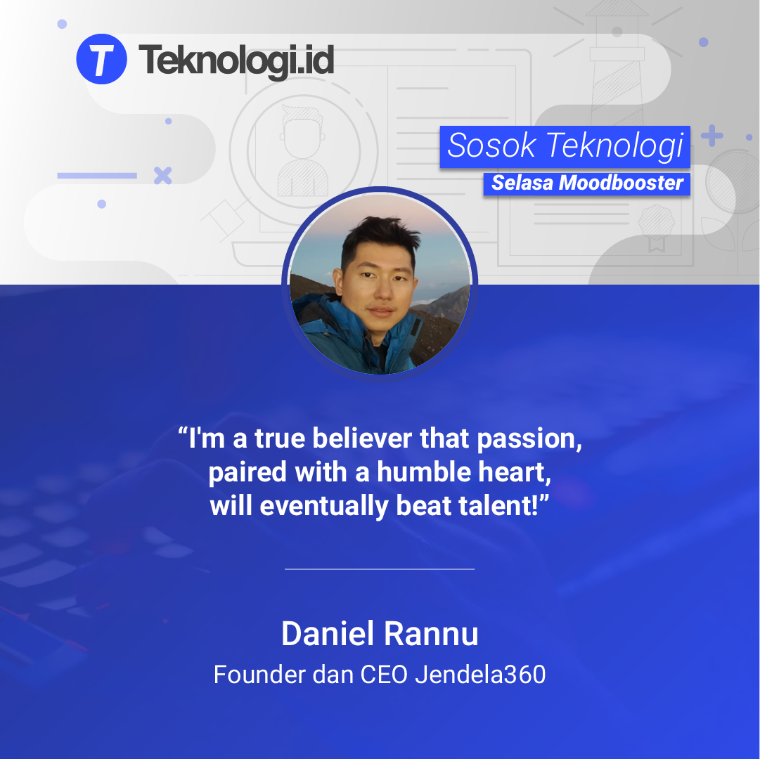 Daniel Rannu Founder Dan Ceo Jendela360 Passion Paired With A Humble Heart Will Eventually Beat Talent Wawancara Motivasi Startup