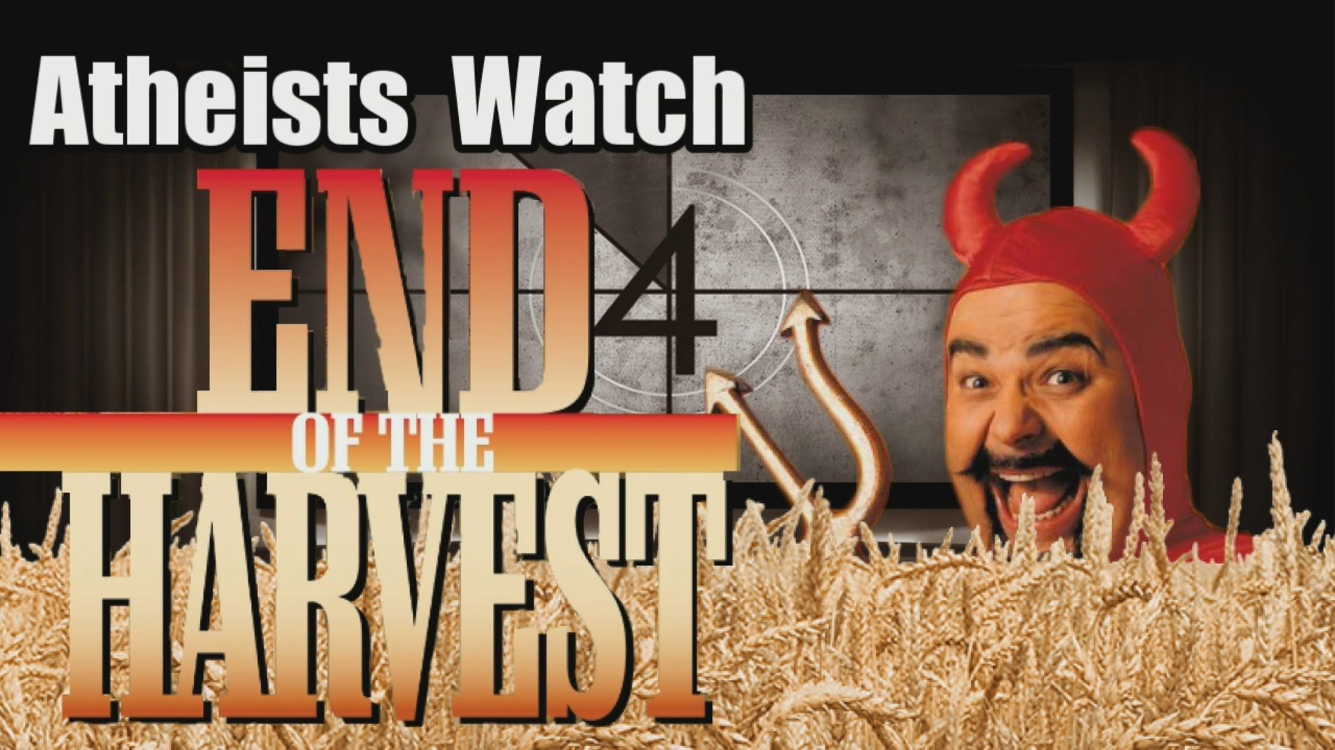 Atheists Watch End of the Harvest (With images) Atheist
